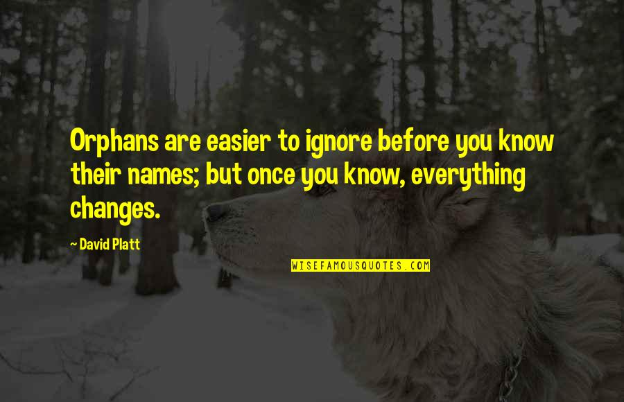 Easier To Ignore Quotes By David Platt: Orphans are easier to ignore before you know
