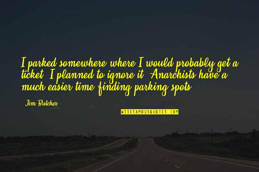 Easier To Ignore Quotes By Jim Butcher: I parked somewhere where I would probably get
