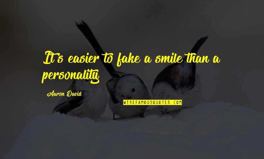 Easier To Smile Quotes By Aaron David: It's easier to fake a smile than a