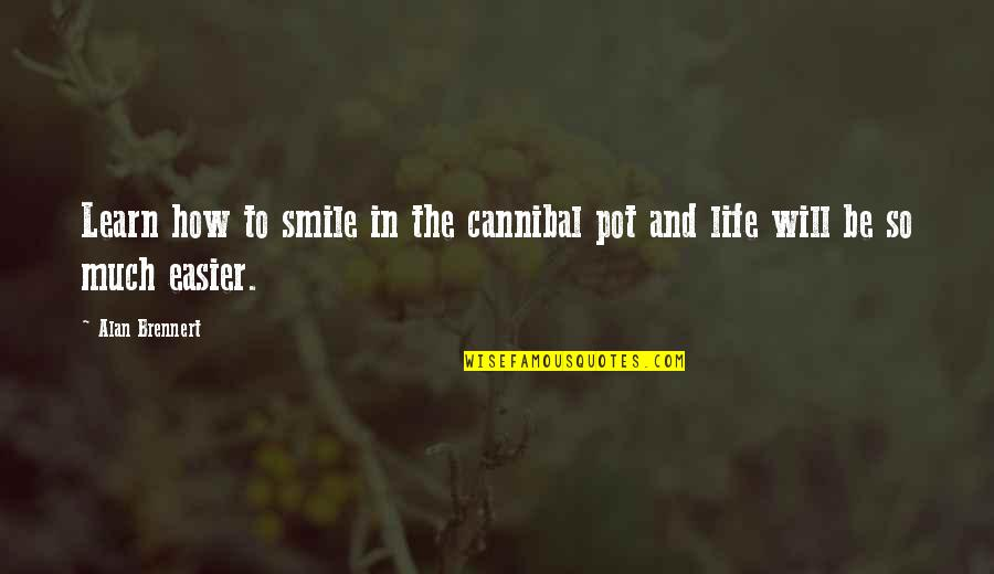 Easier To Smile Quotes By Alan Brennert: Learn how to smile in the cannibal pot