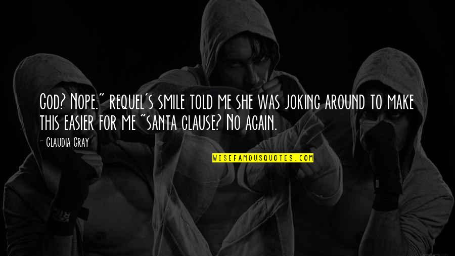 "Easier To Smile Quotes By Claudia Gray: God? Nope."" requel's smile told me she was"