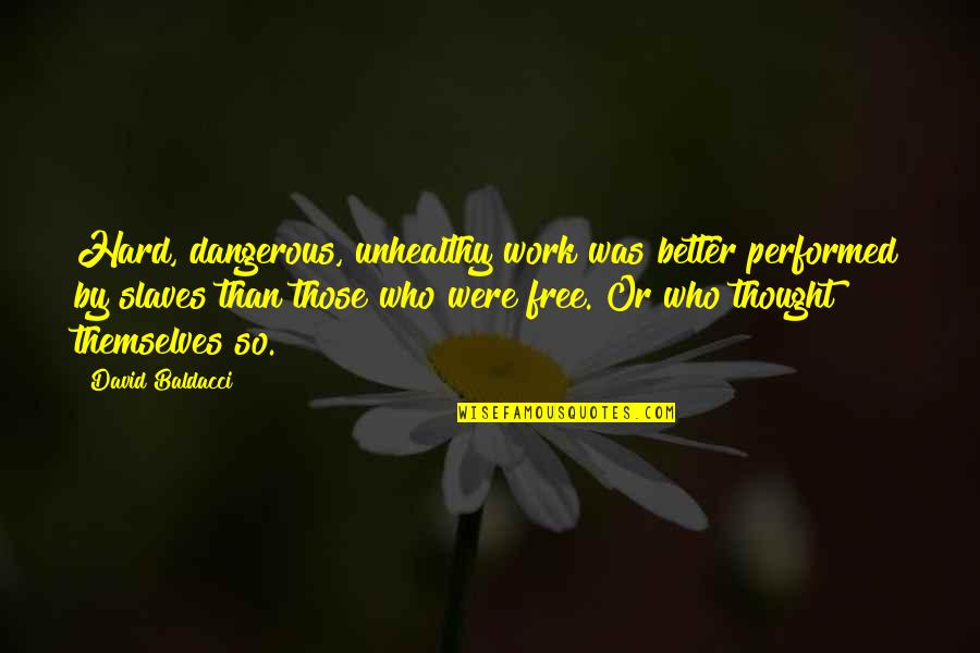 Easier To Smile Quotes By David Baldacci: Hard, dangerous, unhealthy work was better performed by