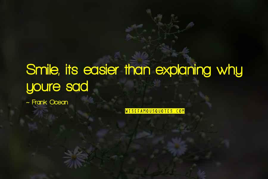 Easier To Smile Quotes By Frank Ocean: Smile, it's easier than explaning why you're sad