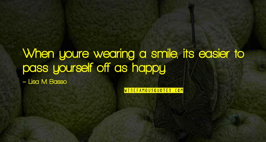 Easier To Smile Quotes By Lisa M. Basso: When you're wearing a smile, it's easier to