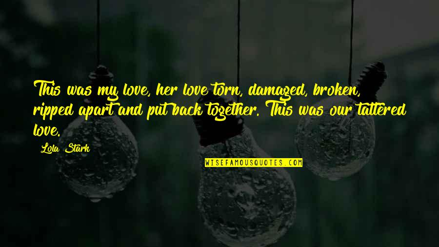 Easier To Smile Quotes By Lola Stark: This was my love, her love torn, damaged,
