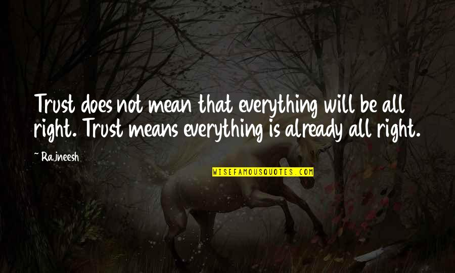 Easier To Smile Quotes By Rajneesh: Trust does not mean that everything will be
