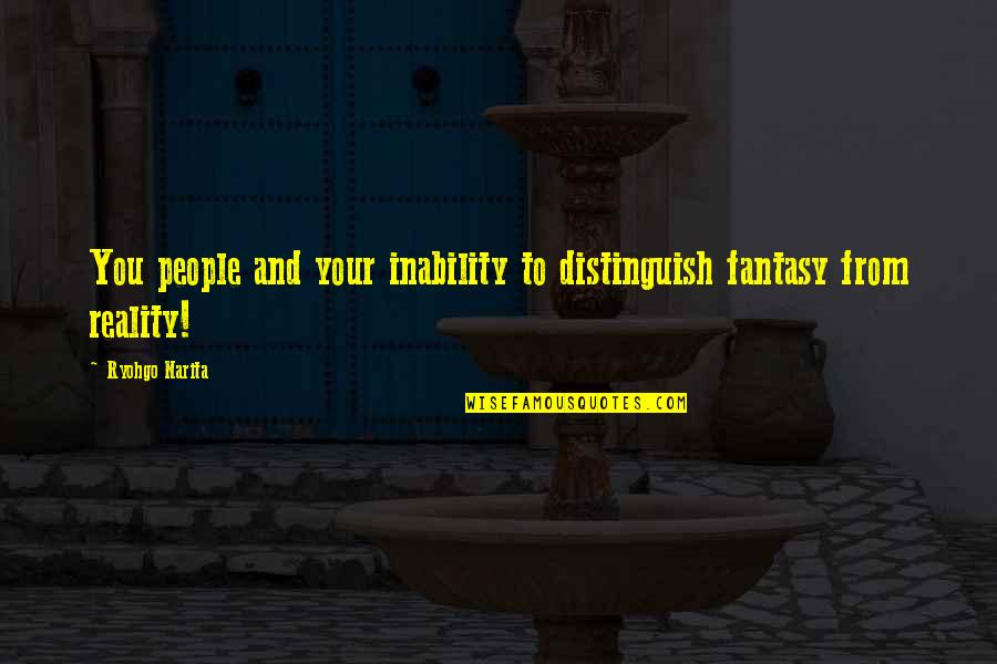 Easier To Smile Quotes By Ryohgo Narita: You people and your inability to distinguish fantasy