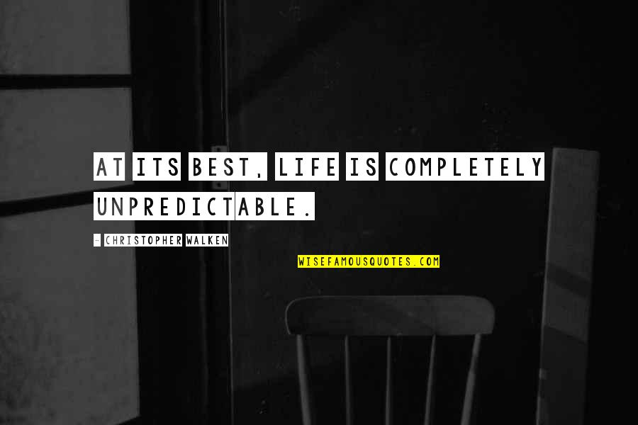 East African Quotes By Christopher Walken: At its best, life is completely unpredictable.