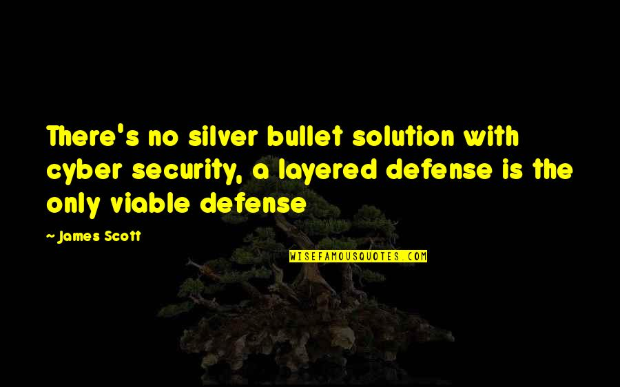 East African Quotes By James Scott: There's no silver bullet solution with cyber security,