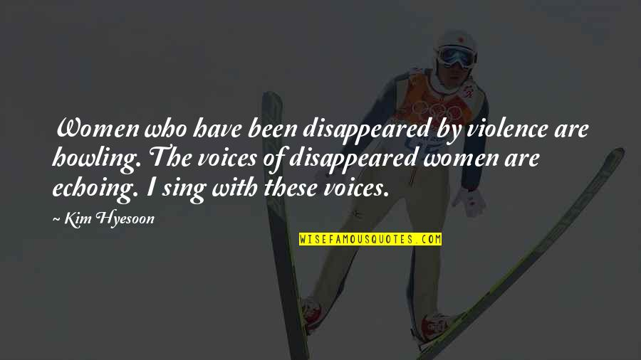 East African Quotes By Kim Hyesoon: Women who have been disappeared by violence are