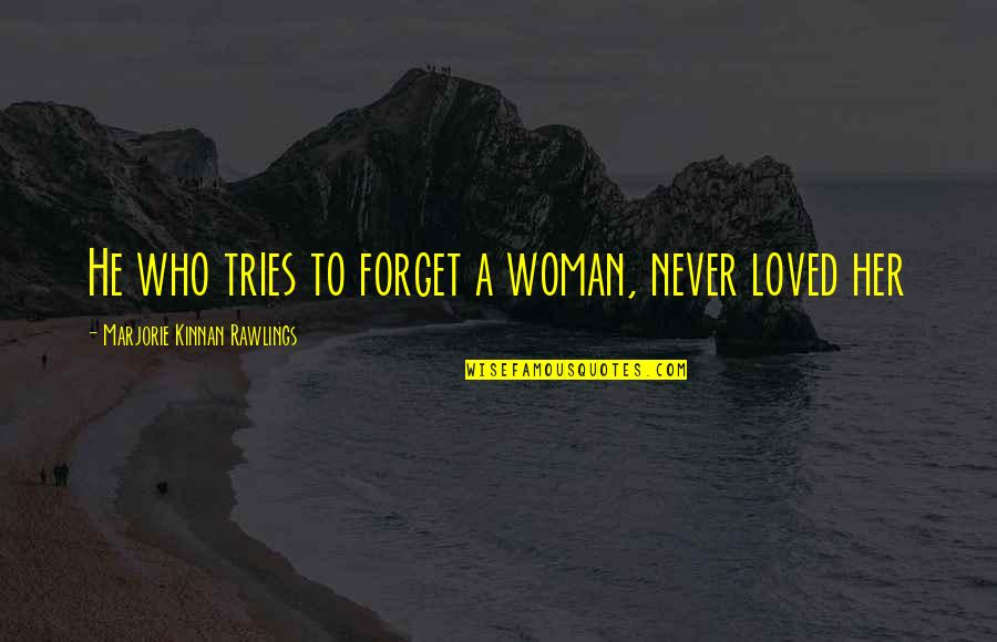 East African Quotes By Marjorie Kinnan Rawlings: He who tries to forget a woman, never