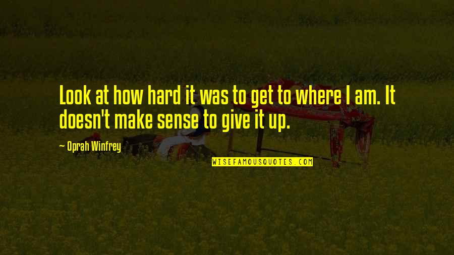East African Quotes By Oprah Winfrey: Look at how hard it was to get