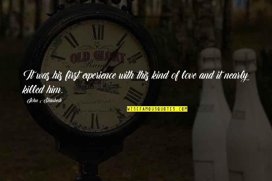 East Of Eden Love Quotes By John Steinbeck: It was his first experience with this kind