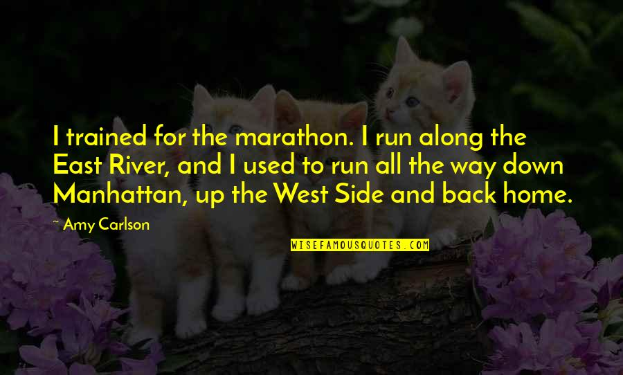 East Side West Side Quotes By Amy Carlson: I trained for the marathon. I run along