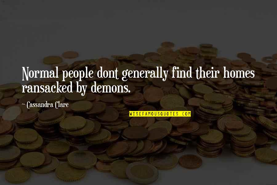 East Side West Side Quotes By Cassandra Clare: Normal people dont generally find their homes ransacked