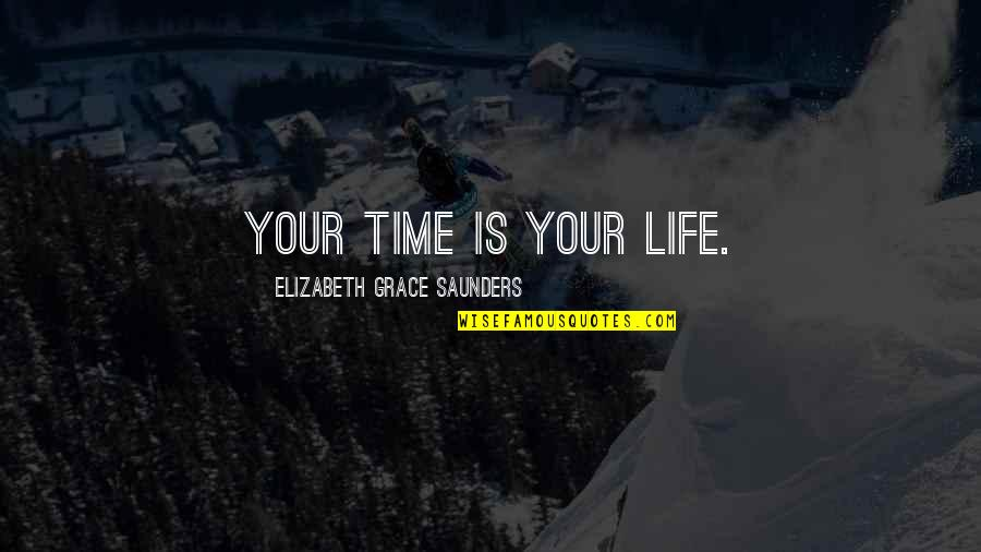 East Side West Side Quotes By Elizabeth Grace Saunders: Your time is your life.