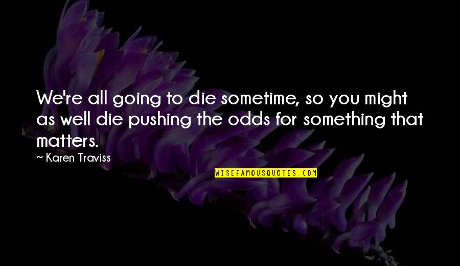 East Side West Side Quotes By Karen Traviss: We're all going to die sometime, so you