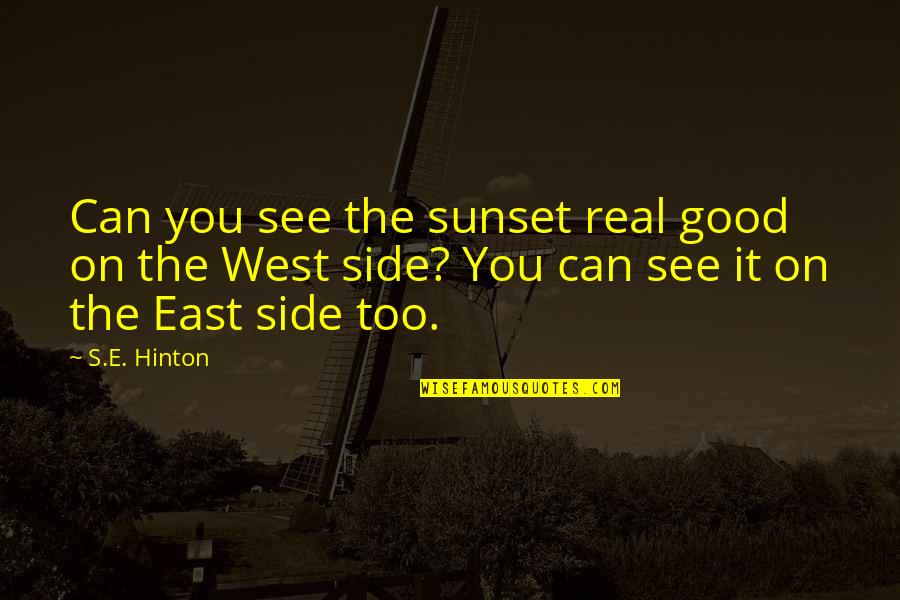 East Side West Side Quotes By S.E. Hinton: Can you see the sunset real good on