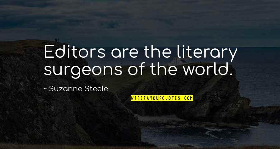 East Side West Side Quotes By Suzanne Steele: Editors are the literary surgeons of the world.
