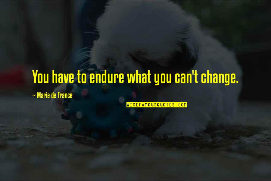 Easter 2015 Quotes By Marie De France: You have to endure what you can't change.