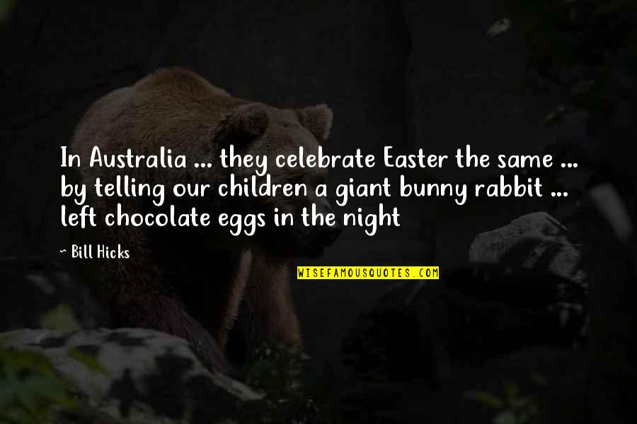 Easter Bunny Chocolate Quotes By Bill Hicks: In Australia ... they celebrate Easter the same