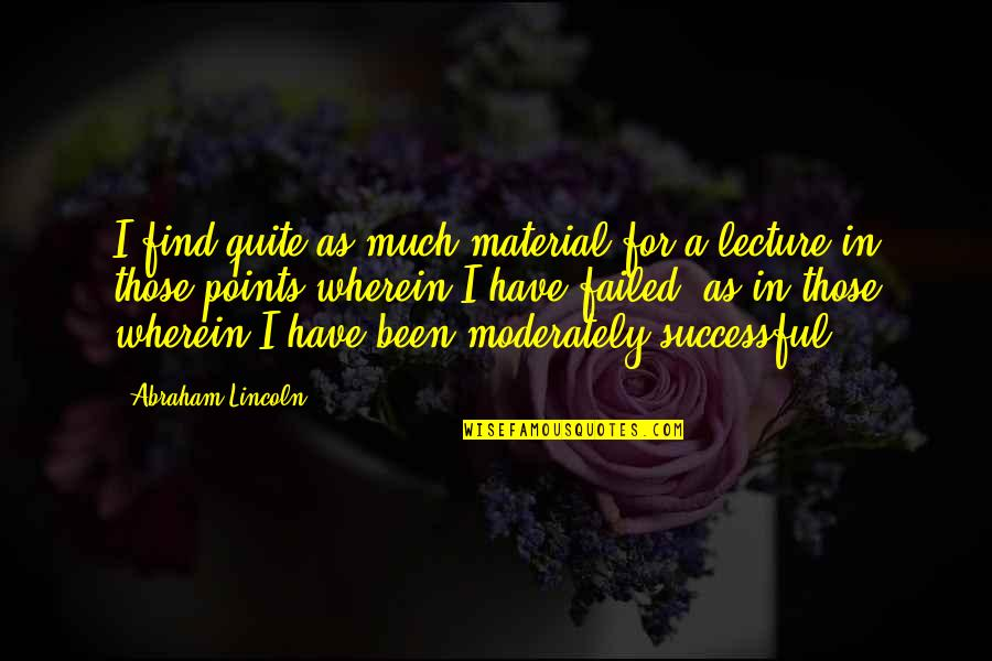 Easter Flowers Quotes By Abraham Lincoln: I find quite as much material for a