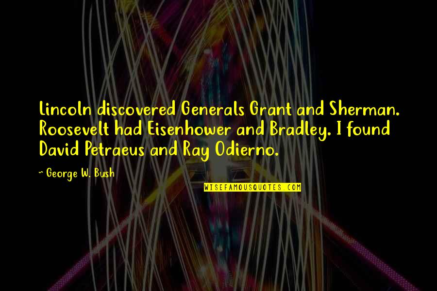 Easter Flowers Quotes By George W. Bush: Lincoln discovered Generals Grant and Sherman. Roosevelt had