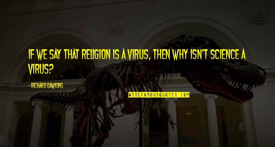 Easter Flowers Quotes By Richard Dawkins: If we say that religion is a virus,