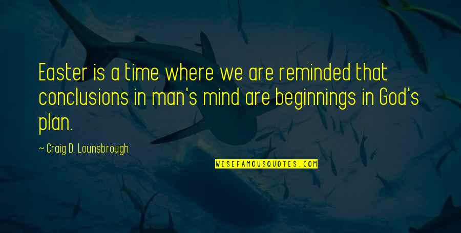 Easter New Beginnings Quotes By Craig D. Lounsbrough: Easter is a time where we are reminded