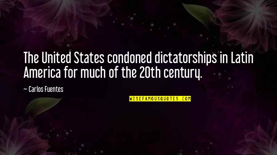 Easter Scrapbooking Quotes By Carlos Fuentes: The United States condoned dictatorships in Latin America