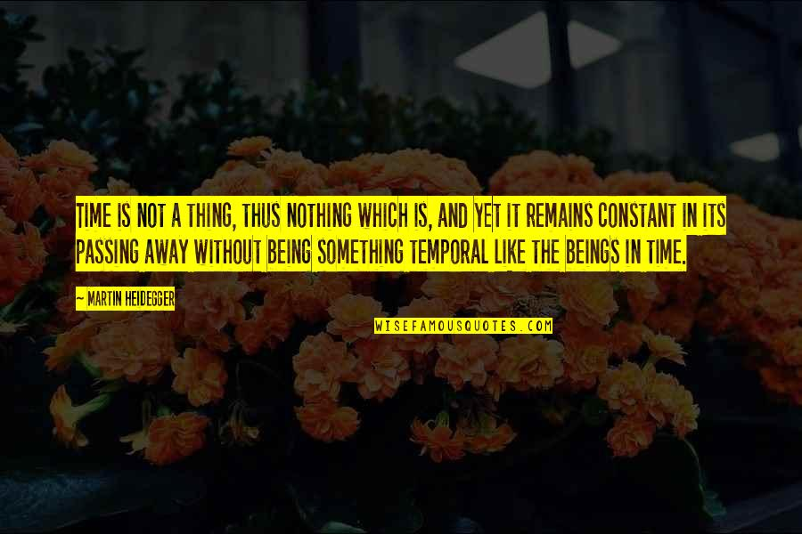 Easter Scrapbooking Quotes By Martin Heidegger: Time is not a thing, thus nothing which