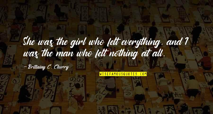 Easter Season Quotes By Brittainy C. Cherry: She was the girl who felt everything, and