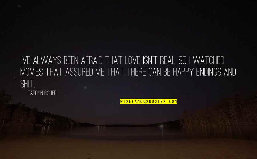 Easter Season Quotes By Tarryn Fisher: I've always been afraid that love isn't real.