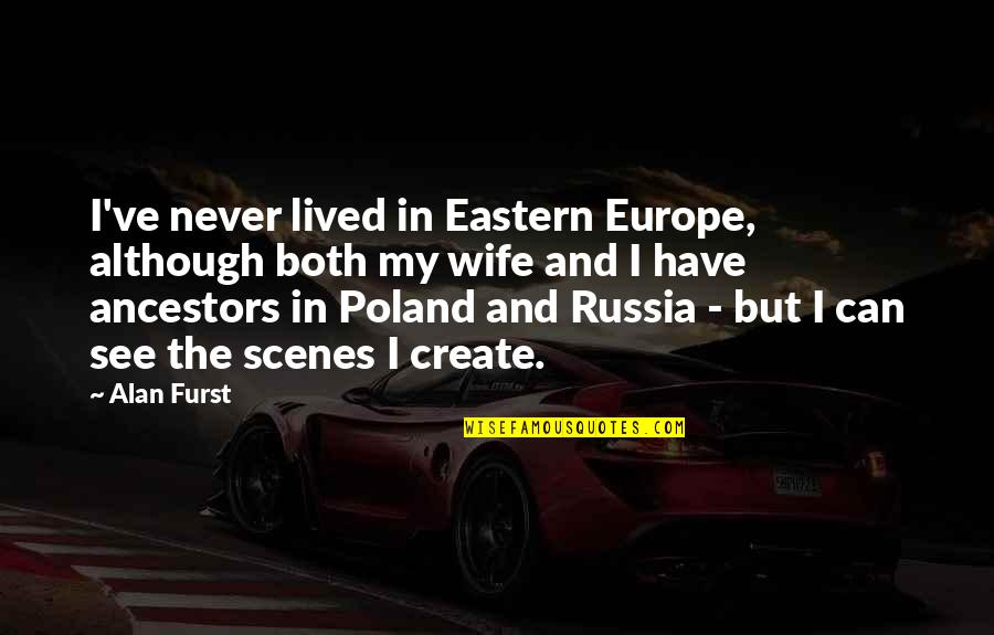 Eastern Europe Quotes By Alan Furst: I've never lived in Eastern Europe, although both
