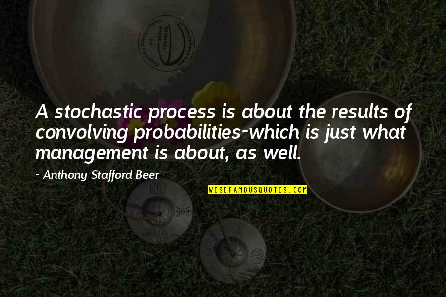 Eastern Europe Quotes By Anthony Stafford Beer: A stochastic process is about the results of