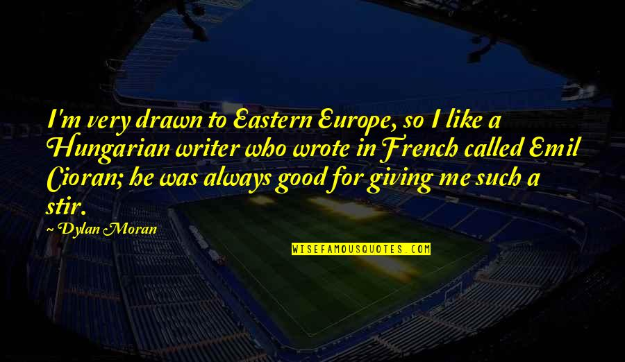 Eastern Europe Quotes By Dylan Moran: I'm very drawn to Eastern Europe, so I