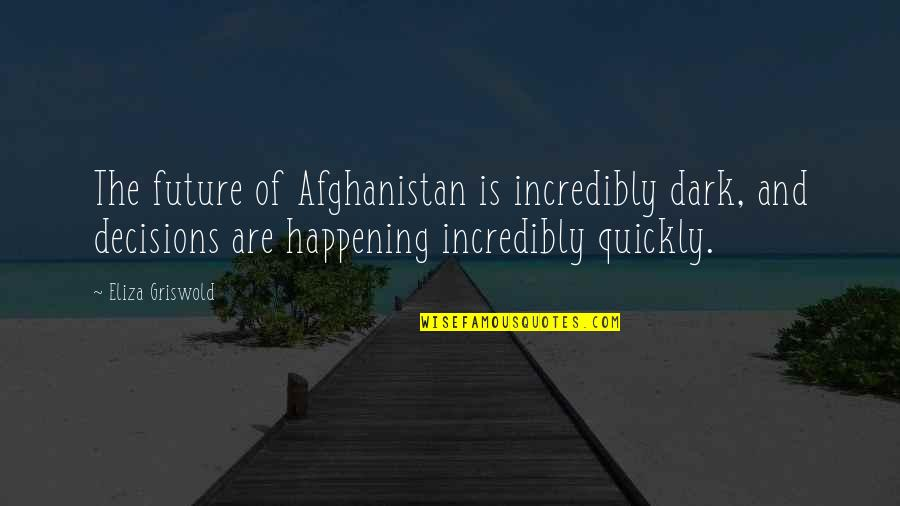 Eastern Europe Quotes By Eliza Griswold: The future of Afghanistan is incredibly dark, and