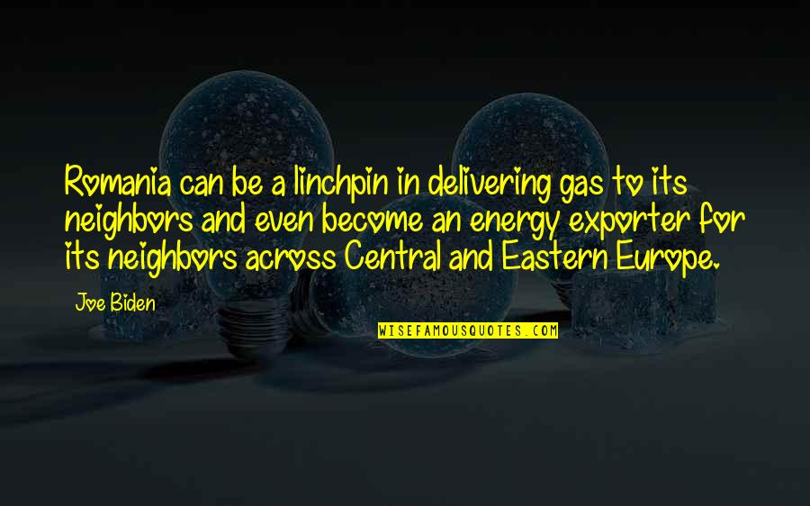 Eastern Europe Quotes By Joe Biden: Romania can be a linchpin in delivering gas