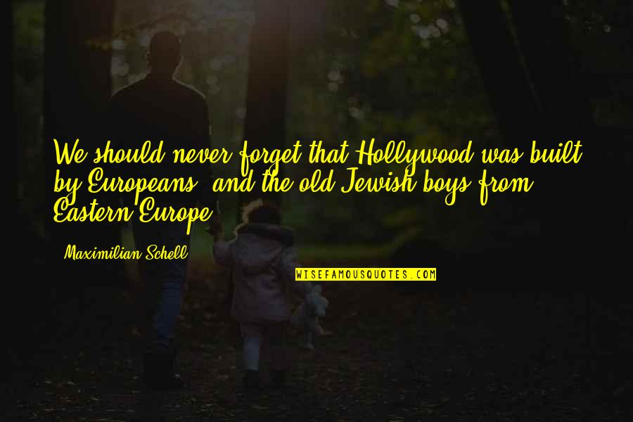 Eastern Europe Quotes By Maximilian Schell: We should never forget that Hollywood was built