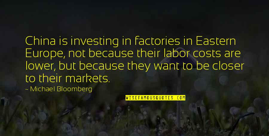 Eastern Europe Quotes By Michael Bloomberg: China is investing in factories in Eastern Europe,