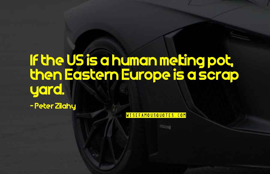 Eastern Europe Quotes By Peter Zilahy: If the US is a human melting pot,