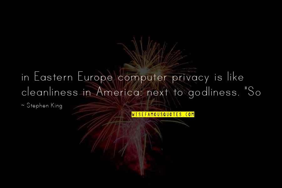 Eastern Europe Quotes By Stephen King: in Eastern Europe computer privacy is like cleanliness