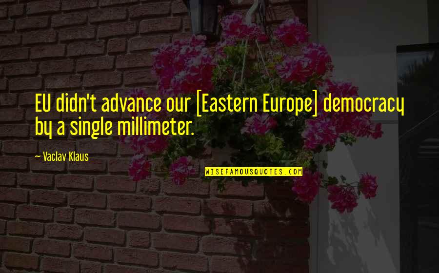 Eastern Europe Quotes By Vaclav Klaus: EU didn't advance our [Eastern Europe] democracy by