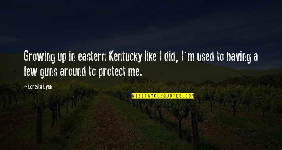 Eastern Kentucky Quotes By Loretta Lynn: Growing up in eastern Kentucky like I did,