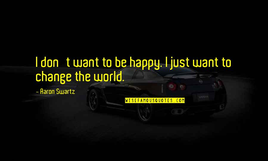 Eastern Religious Quotes By Aaron Swartz: I don't want to be happy. I just