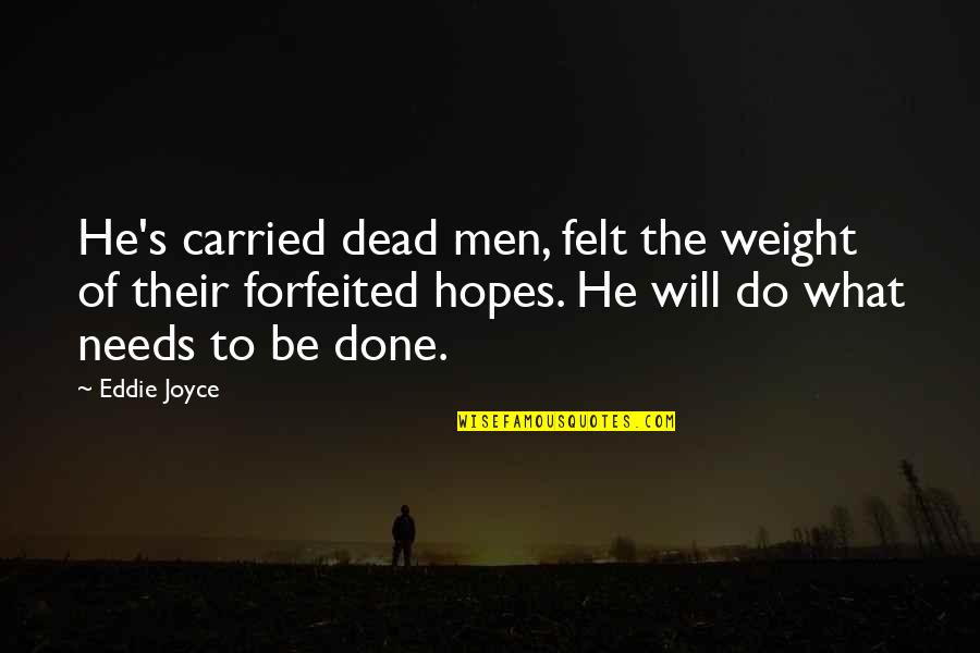 Eastern Religious Quotes By Eddie Joyce: He's carried dead men, felt the weight of