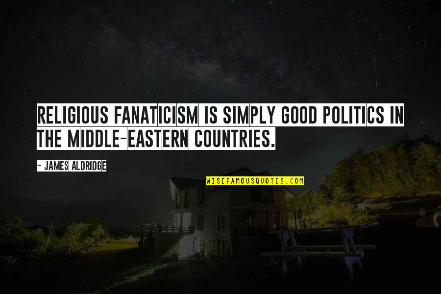 Eastern Religious Quotes By James Aldridge: Religious fanaticism is simply good politics in the