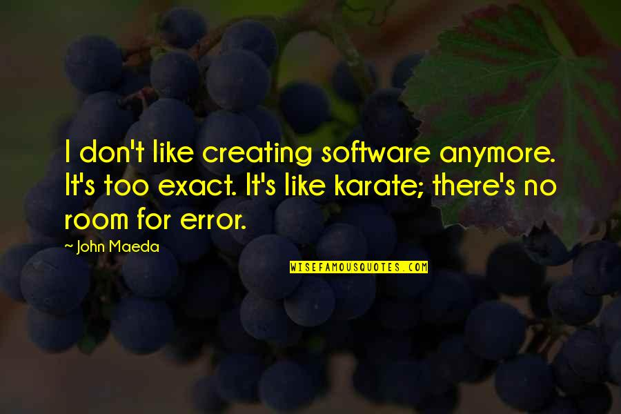 Eastern Religious Quotes By John Maeda: I don't like creating software anymore. It's too