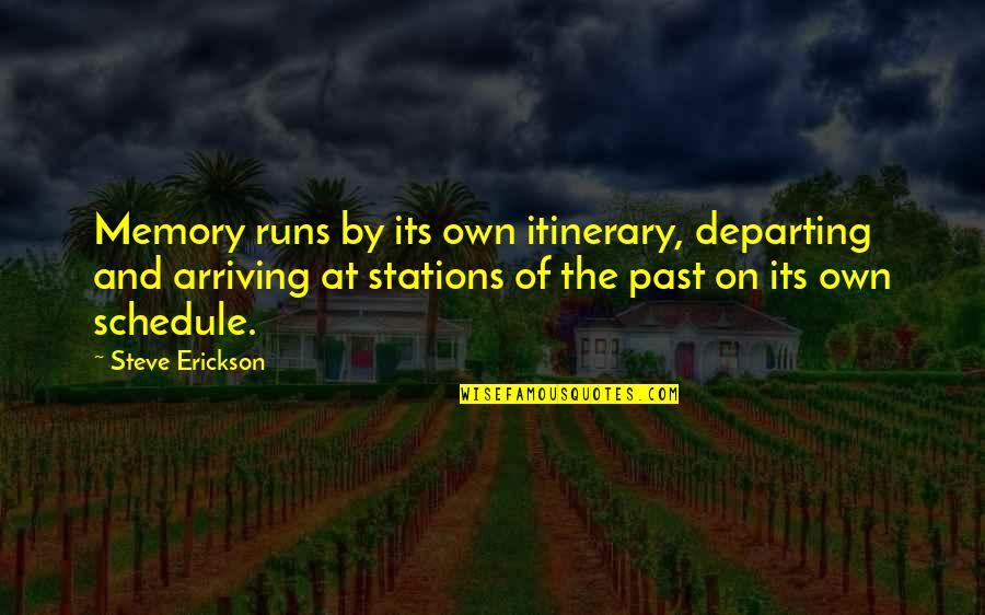 Eastern Religious Quotes By Steve Erickson: Memory runs by its own itinerary, departing and