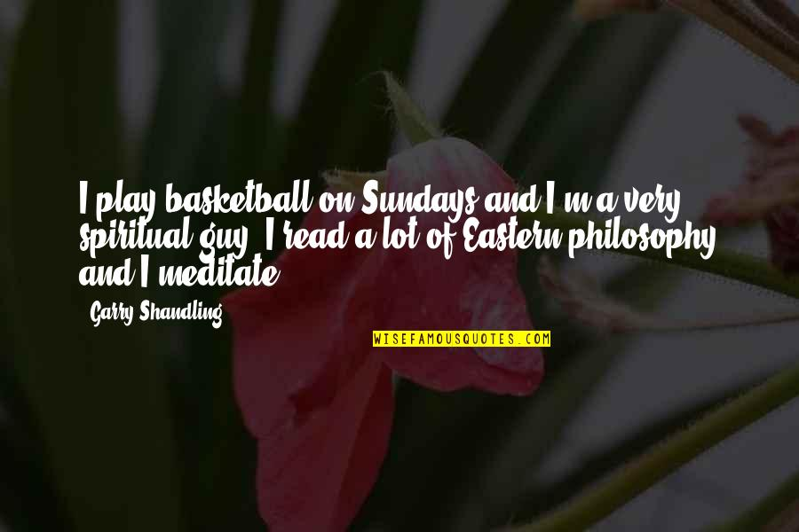 Eastern Spiritual Quotes By Garry Shandling: I play basketball on Sundays and I'm a
